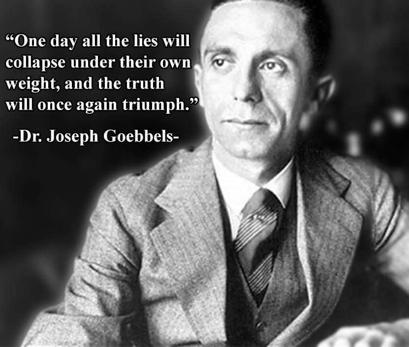 Does Anyone know when Joseph Goebbels said the famous quote